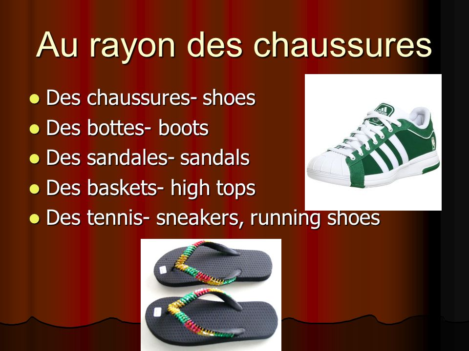 Au rayon des chaussures Des chaussures- shoes Des chaussures- shoes Des bottes- boots Des bottes- boots Des sandales- sandals Des sandales- sandals Des baskets- high tops Des baskets- high tops Des tennis- sneakers, running shoes Des tennis- sneakers, running shoes