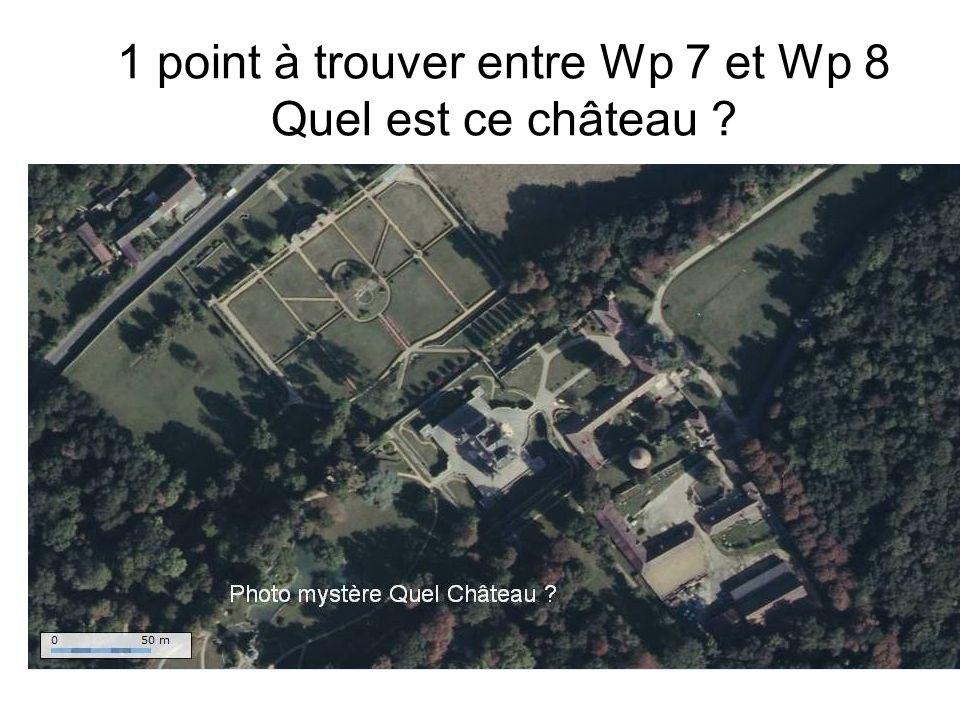 1 point à trouver entre Wp 7 et Wp 8 Quel est ce château