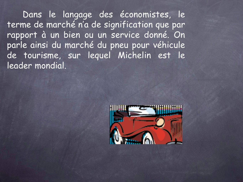 Dans le langage des économistes, le terme de marché na de signification que par rapport à un bien ou un service donné.
