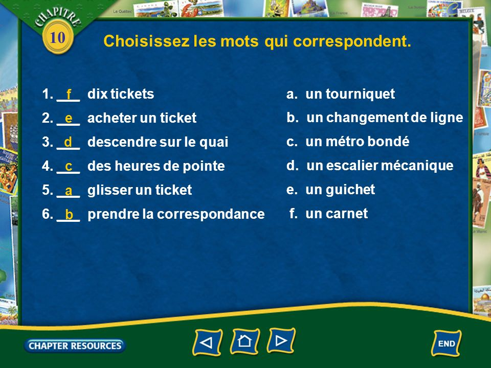 10 Taking the bus une portea door un boutona button lavant (m.)the front (of the bus) le milieuthe middle (of the bus) larrière (m.)the back (of the bus) la descentegetting off Vocabulaire (French–English)