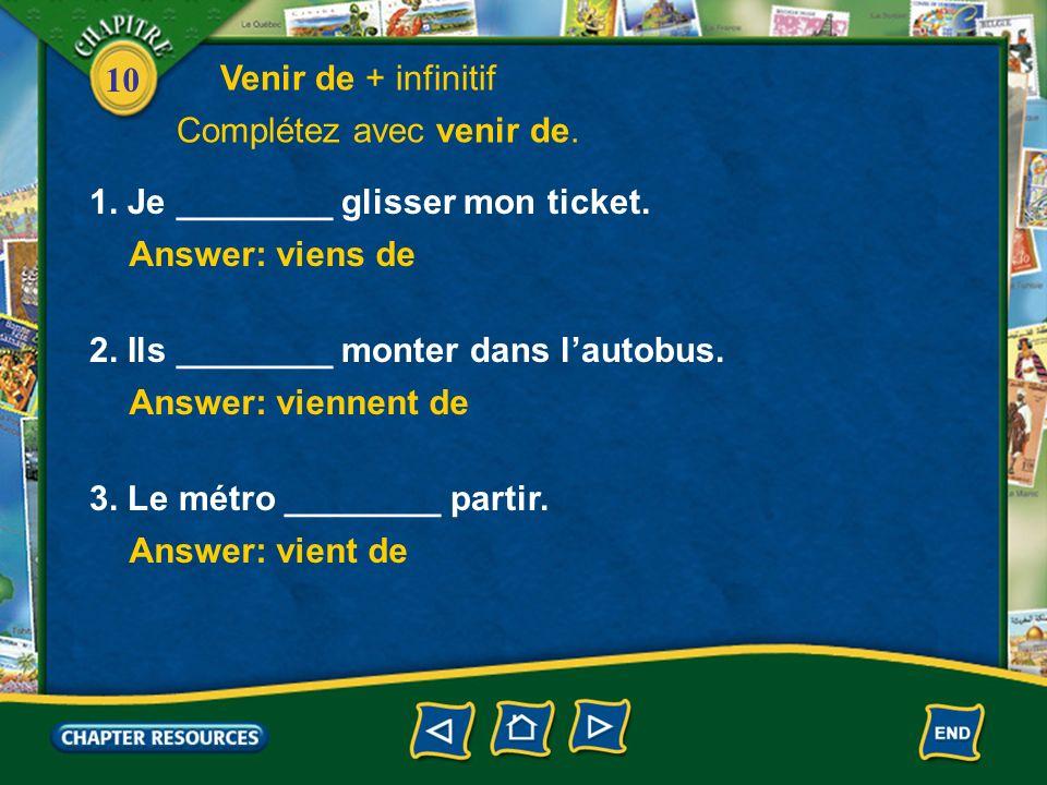 10 Answer: viens de 1. Je ________ glisser mon ticket.
