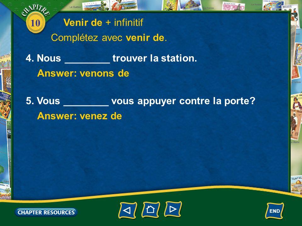 10 Answer: venons de 4. Nous ________ trouver la station.