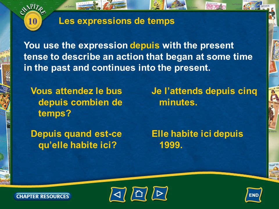 10 Les expressions de temps You use the expression depuis with the present tense to describe an action that began at some time in the past and continu