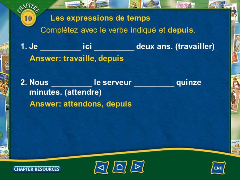 10 Answer: travaille, depuis 1. Je _________ ici _________ deux ans.
