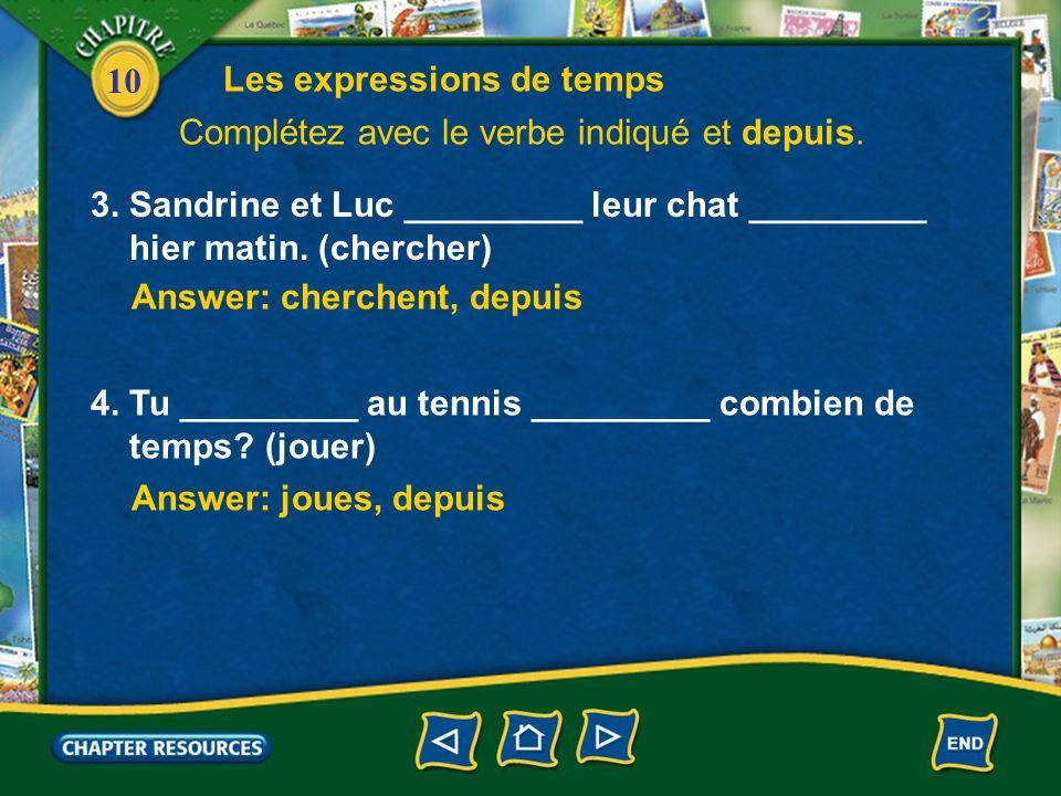 10 Answer: cherchent, depuis 3. Sandrine et Luc _________ leur chat _________ hier matin.