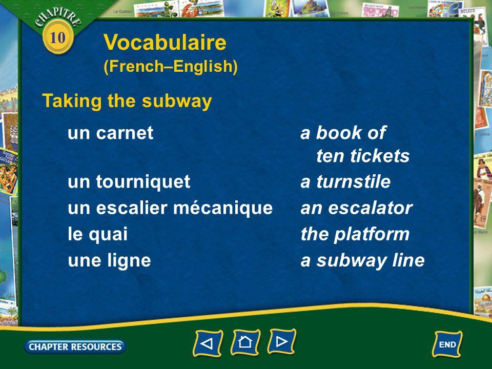 10 Taking the subway un carneta book of ten tickets un tourniqueta turnstile un escalier mécaniquean escalator le quaithe platform une lignea subway line Vocabulaire (French–English)