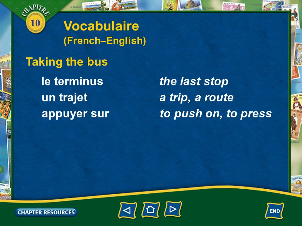 10 Taking the bus le terminusthe last stop un trajeta trip, a route appuyer surto push on, to press Vocabulaire (French–English)