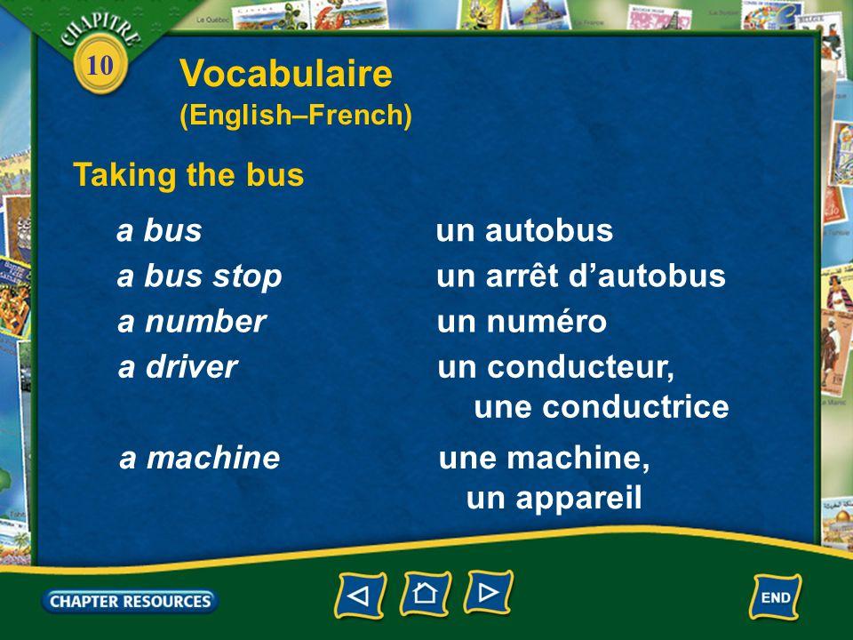 10 Taking the bus un autobusa bus un arrêt dautobusa bus stop un numéroa number un conducteur, une conductrice a driver une machine, un appareil a machine Vocabulaire (English–French)