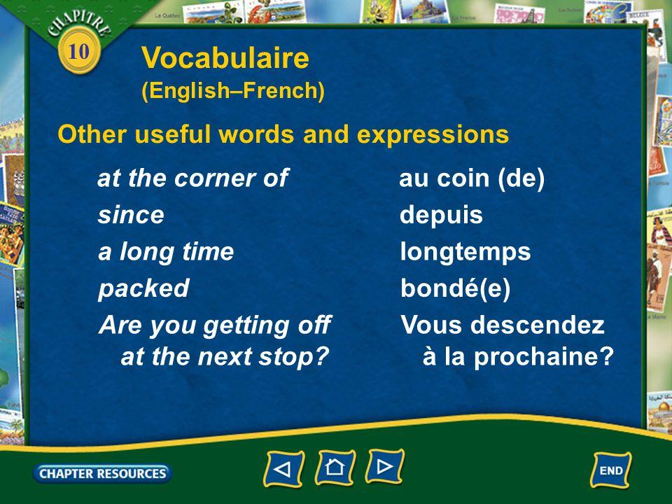10 Other useful words and expressions au coin (de)at the corner of depuissince longtempsa long time bondé(e)packed Vous descendez à la prochaine.
