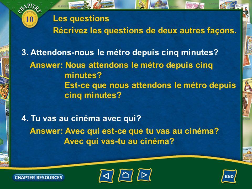 10 Answer: Nous attendons le métro depuis cinq minutes.
