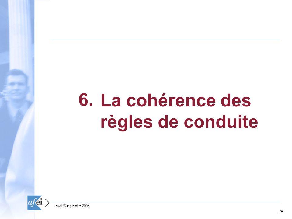 24 Jeudi 28 septembre 2006 La cohérence des règles de conduite 6.