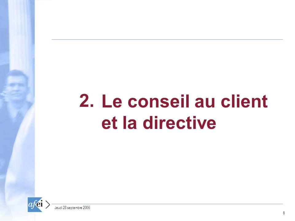 6 Jeudi 28 septembre 2006 Le conseil au client et la directive 2.
