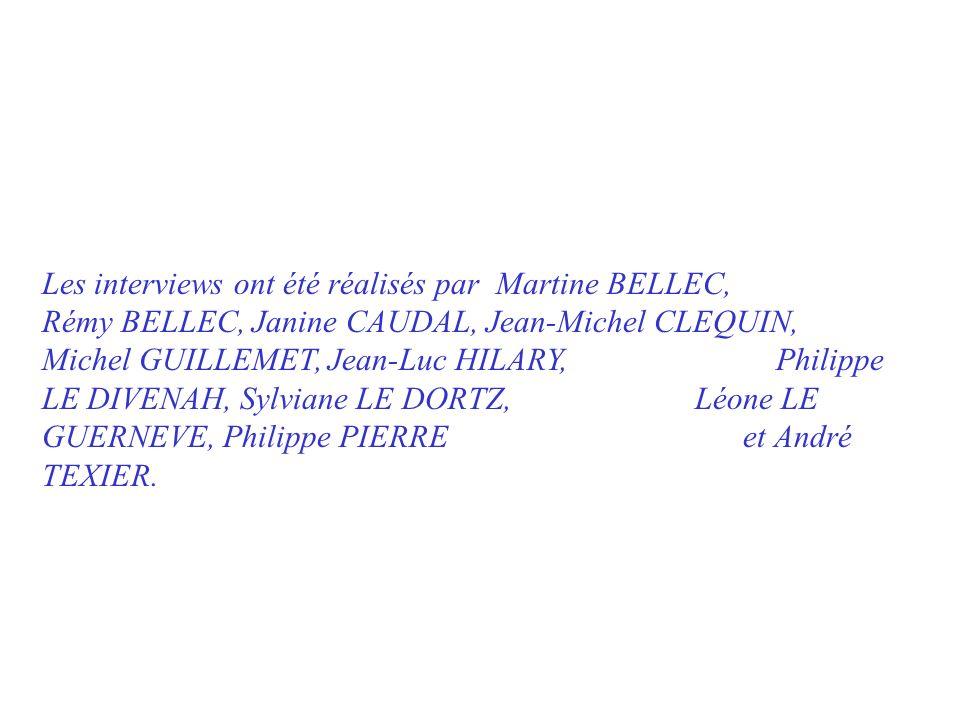Les interviews ont été réalisés par Martine BELLEC, Rémy BELLEC, Janine CAUDAL, Jean-Michel CLEQUIN, Michel GUILLEMET, Jean-Luc HILARY, Philippe LE DI