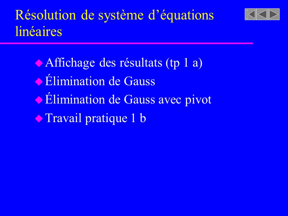 Résolution de système déquations linéaires u Affichage des résultats (tp 1 a) u Élimination de Gauss u Élimination de Gauss avec pivot u Travail pratique 1 b