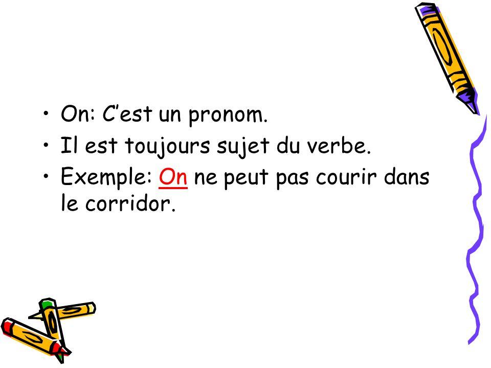 On: Cest un pronom. Il est toujours sujet du verbe. Exemple: On ne peut pas courir dans le corridor.