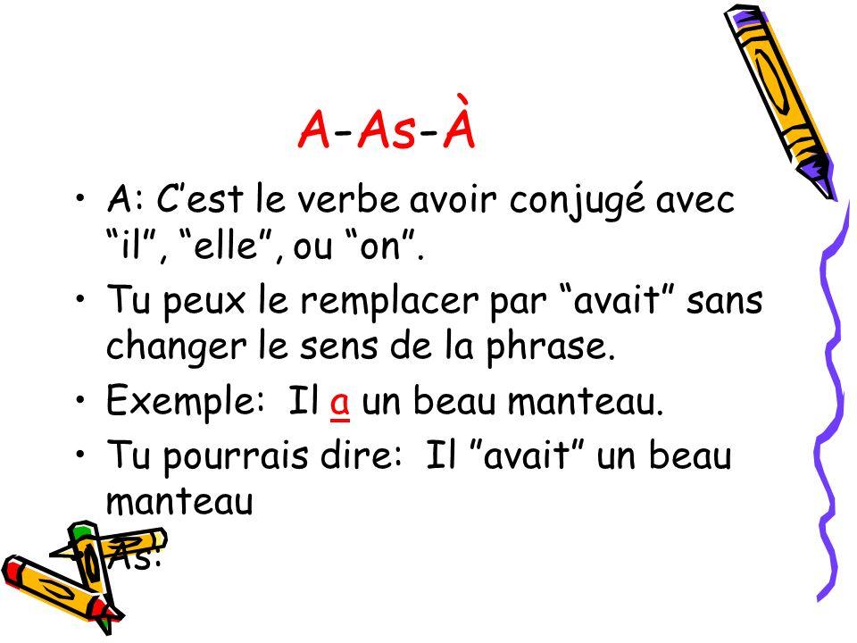 A-As-À A: Cest le verbe avoir conjugé avec il, elle, ou on. Tu peux le remplacer par avait sans changer le sens de la phrase. Exemple: Il a un beau ma
