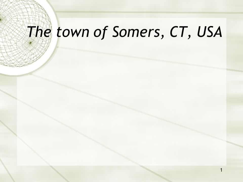22 Life in Somers Notre ville est assez petite.