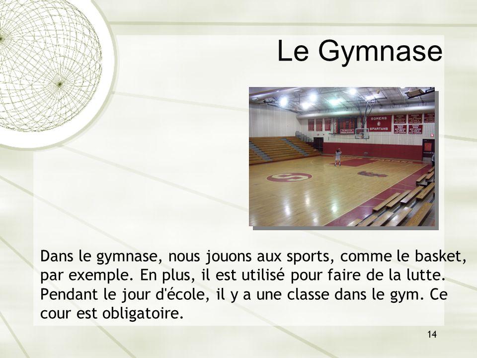 14 Dans le gymnase, nous jouons aux sports, comme le basket, par exemple. En plus, il est utilisé pour faire de la lutte. Pendant le jour d'école, il