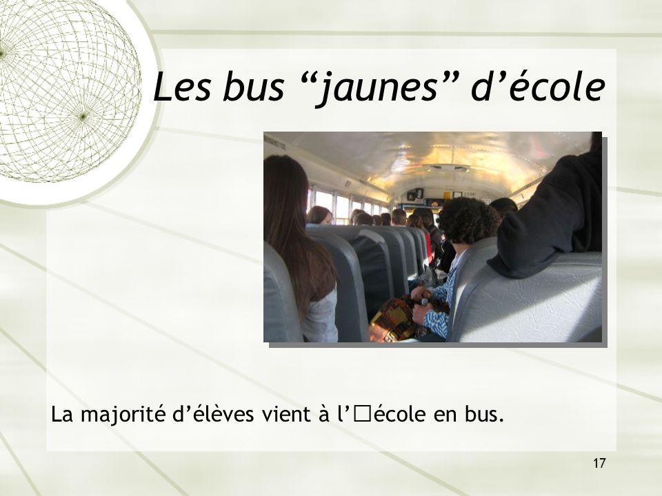 17 Les bus jaunes décole La majorité délèves vient à lécole en bus.