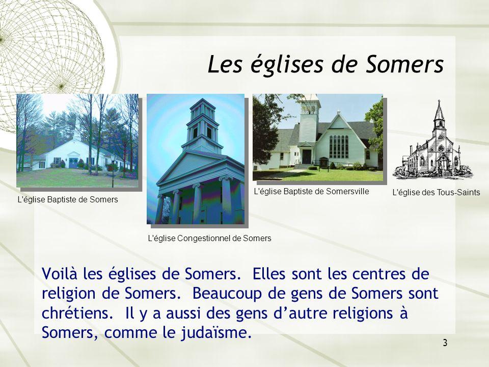 3 Les églises de Somers Voilà les églises de Somers. Elles sont les centres de religion de Somers. Beaucoup de gens de Somers sont chrétiens. Il y a a