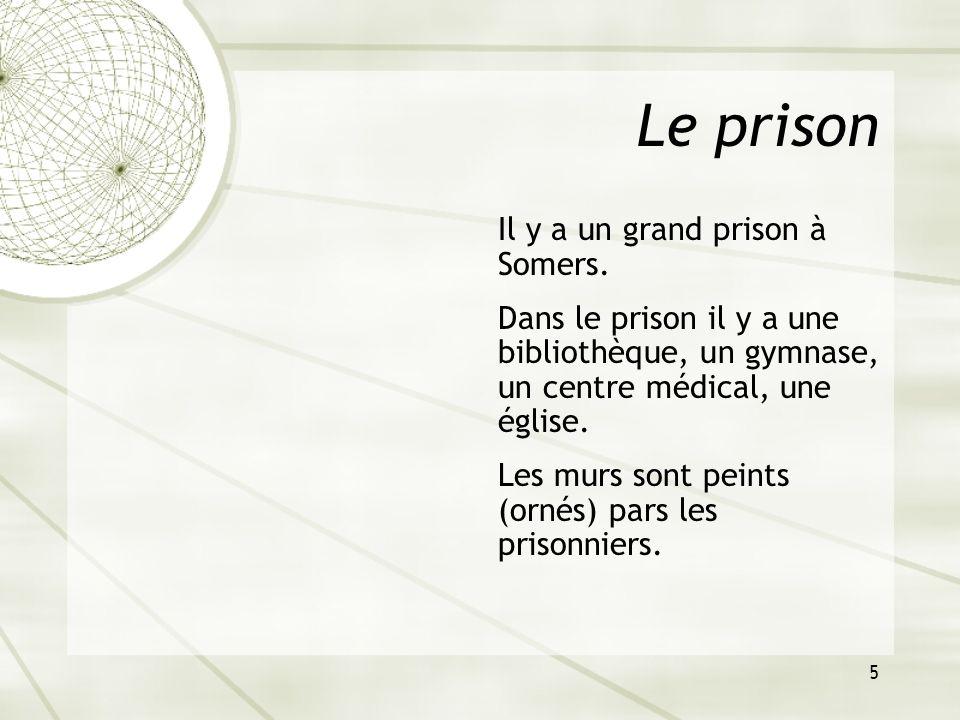 5 Le prison Il y a un grand prison à Somers. Dans le prison il y a une bibliothèque, un gymnase, un centre médical, une église. Les murs sont peints (