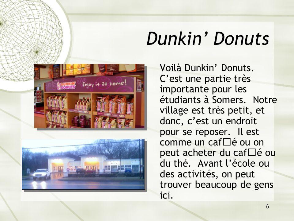 6 Dunkin Donuts Voilà Dunkin Donuts. Cest une partie très importante pour les étudiants à Somers. Notre village est très petit, et donc, cest un endro