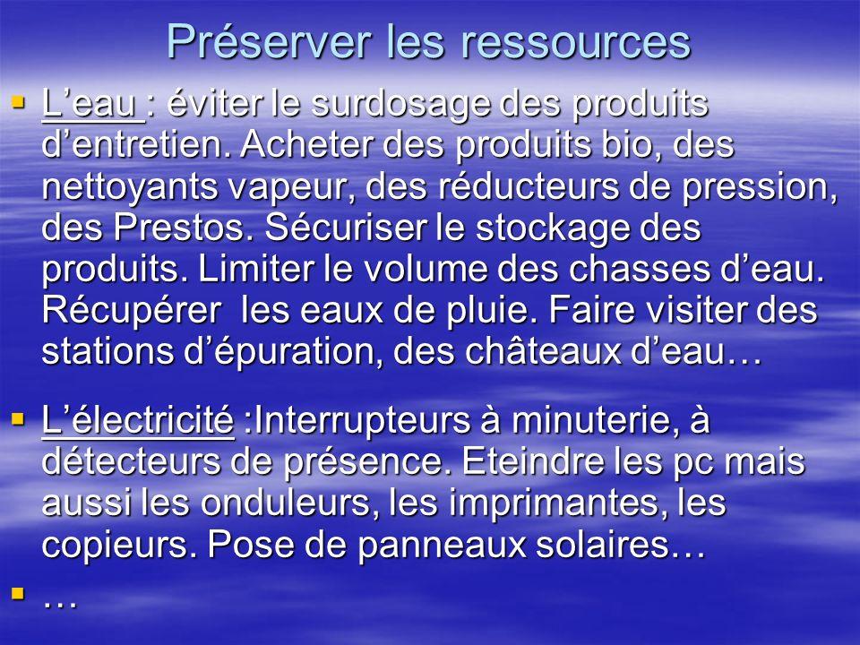 Préserver les ressources Leau : éviter le surdosage des produits dentretien. Acheter des produits bio, des nettoyants vapeur, des réducteurs de pressi