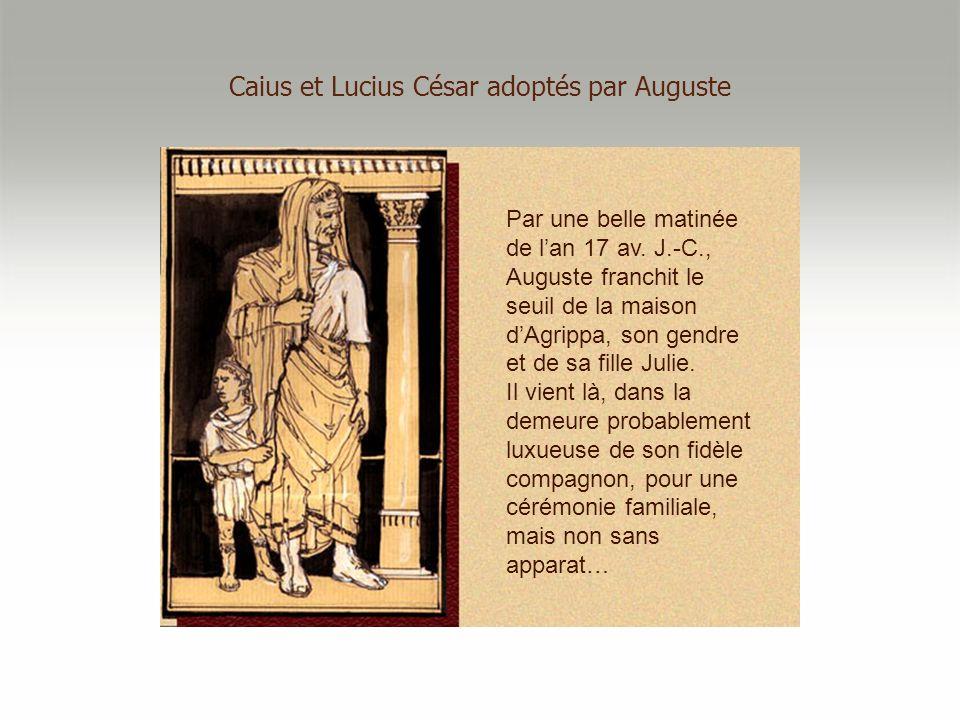 Caius et Lucius César adoptés par Auguste Par une belle matinée de lan 17 av. J.-C., Auguste franchit le seuil de la maison dAgrippa, son gendre et de
