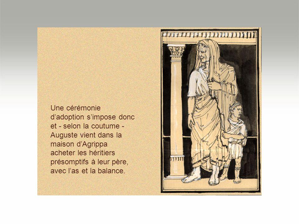 Une cérémonie dadoption simpose donc et - selon la coutume - Auguste vient dans la maison dAgrippa acheter les héritiers présomptifs à leur père, avec