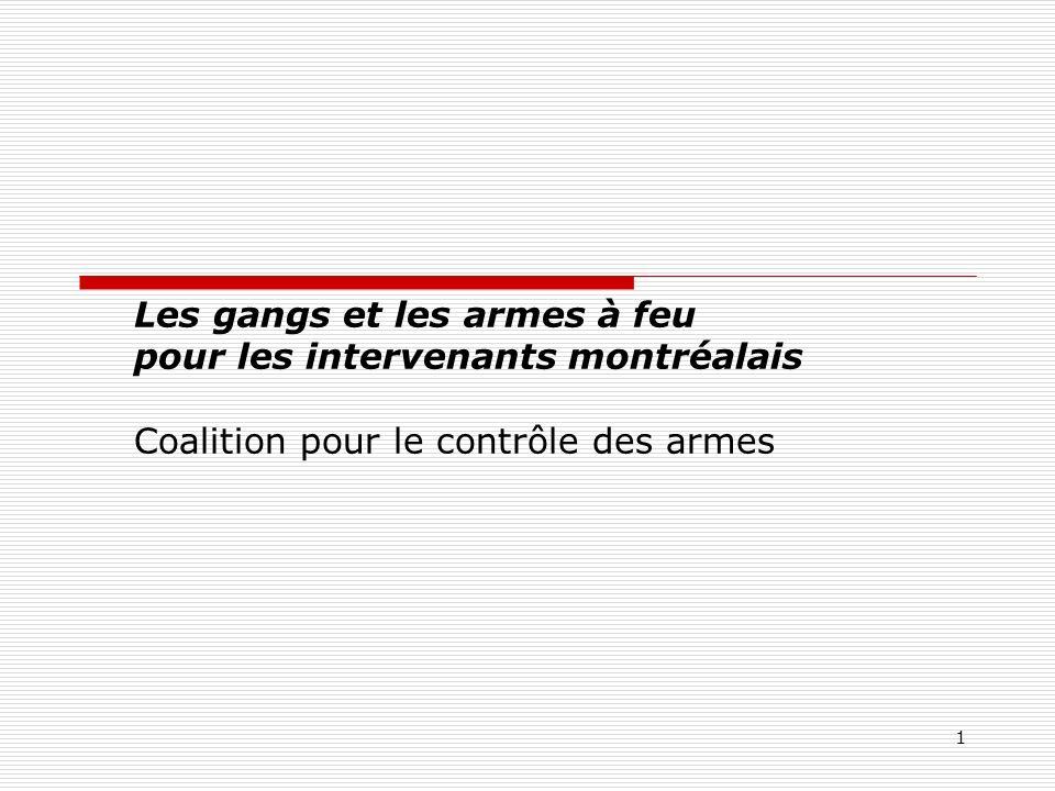 1 Les gangs et les armes à feu pour les intervenants montréalais Coalition pour le contrôle des armes