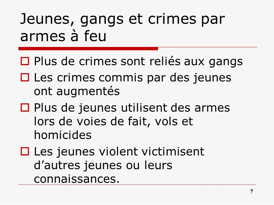 7 7 Jeunes, gangs et crimes par armes à feu Plus de crimes sont reliés aux gangs Les crimes commis par des jeunes ont augmentés Plus de jeunes utilise