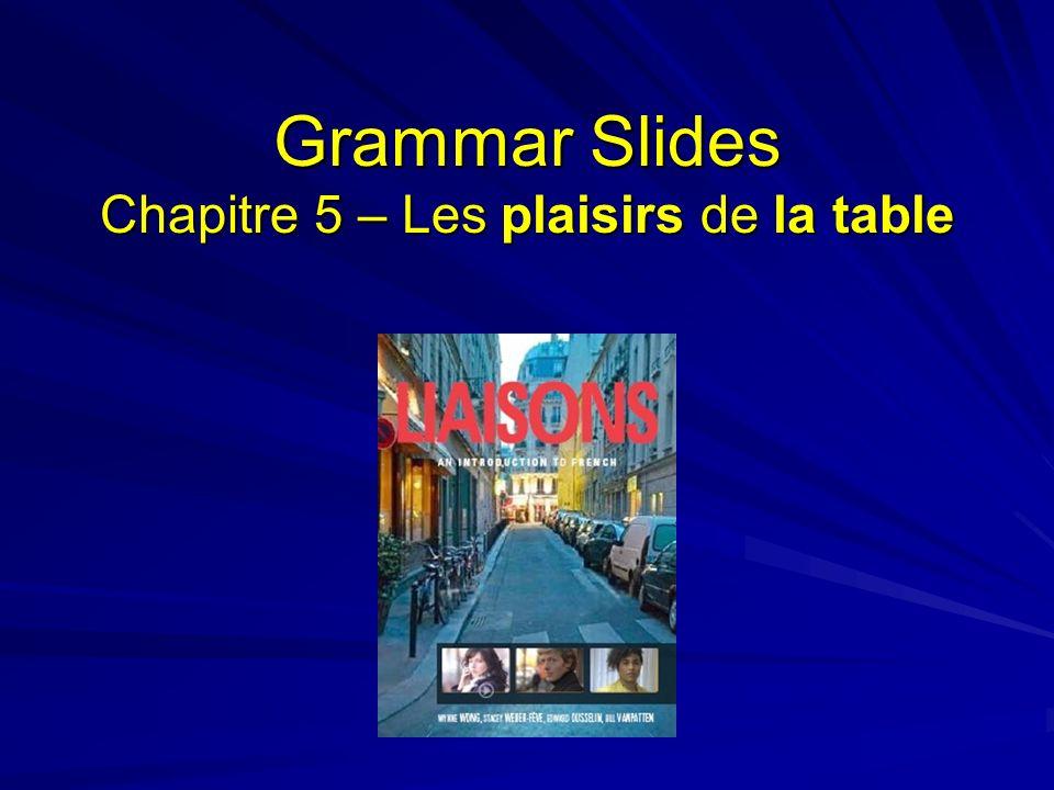 Grammar Slides Chapitre 5 – Les plaisirs de la table