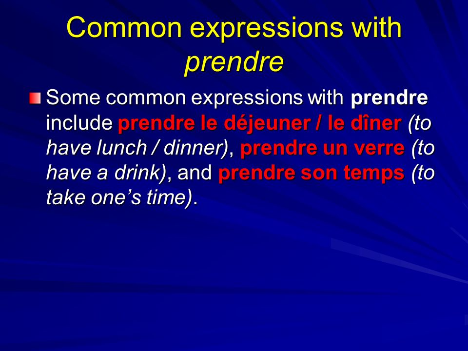 Verbs conjugated like prendre Other verbs conjugated like prendre are apprendre (to learn) and comprendre (to understand).