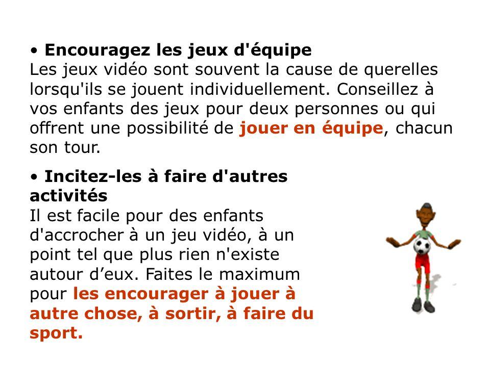 Encouragez les jeux d équipe Les jeux vidéo sont souvent la cause de querelles lorsqu ils se jouent individuellement.