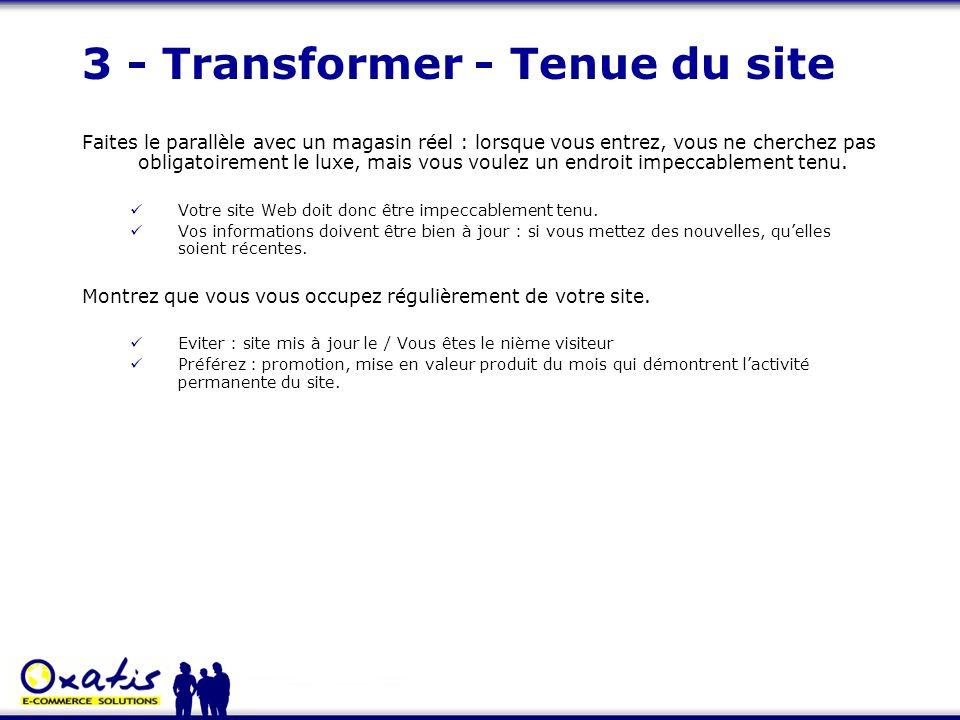 3 - Transformer - Tenue du site Faites le parallèle avec un magasin réel : lorsque vous entrez, vous ne cherchez pas obligatoirement le luxe, mais vou