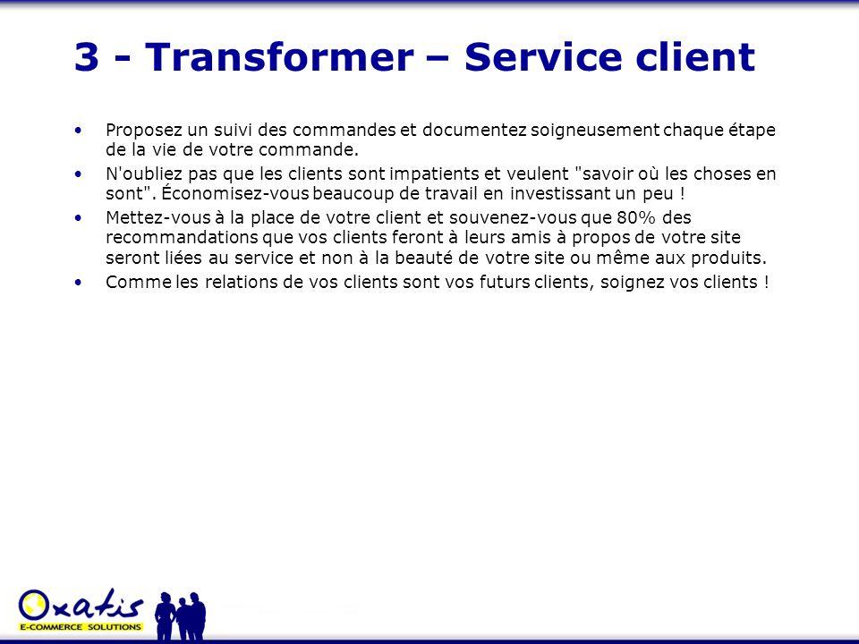3 - Transformer – Service client Proposez un suivi des commandes et documentez soigneusement chaque étape de la vie de votre commande. N'oubliez pas q
