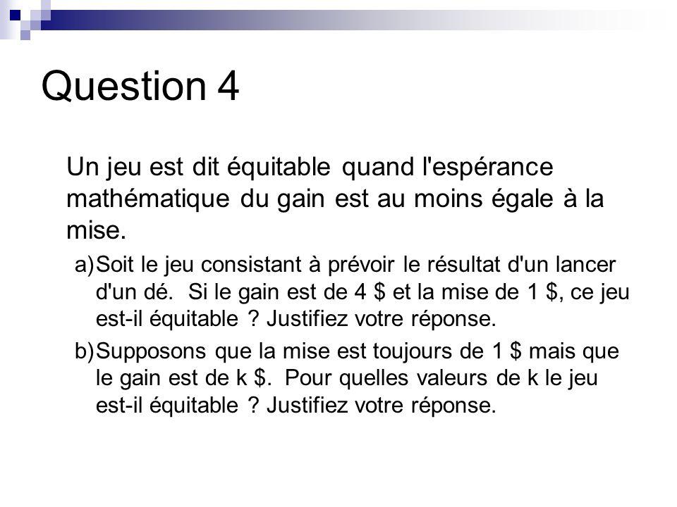 Question 4 Un jeu est dit équitable quand l espérance mathématique du gain est au moins égale à la mise.
