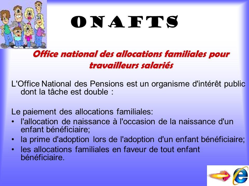 ONAFTS L'Office National des Pensions est un organisme d'intérêt public dont la tâche est double : Le paiement des allocations familiales: l'allocatio