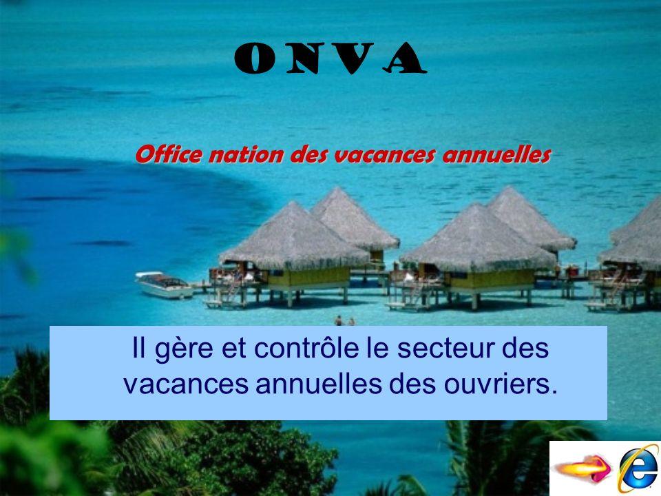 ONva Il gère et contrôle le secteur des vacances annuelles des ouvriers. Office nation des vacances annuelles