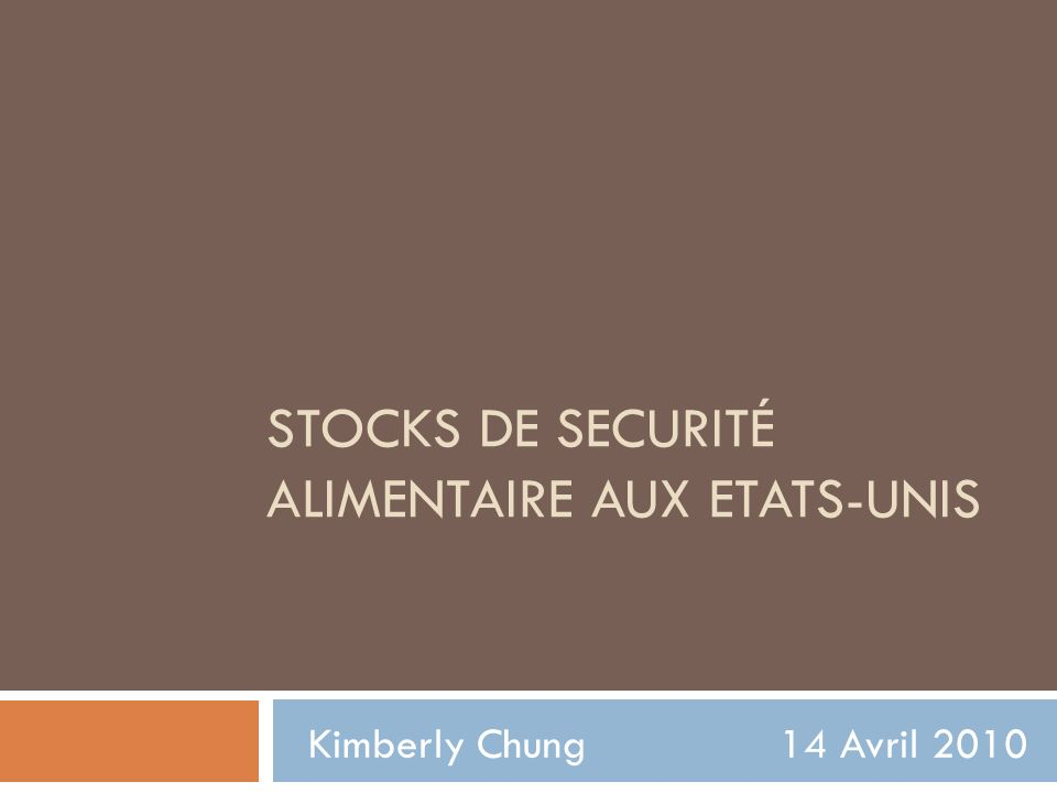 STOCKS DE SECURITÉ ALIMENTAIRE AUX ETATS-UNIS Kimberly Chung 14 Avril 2010