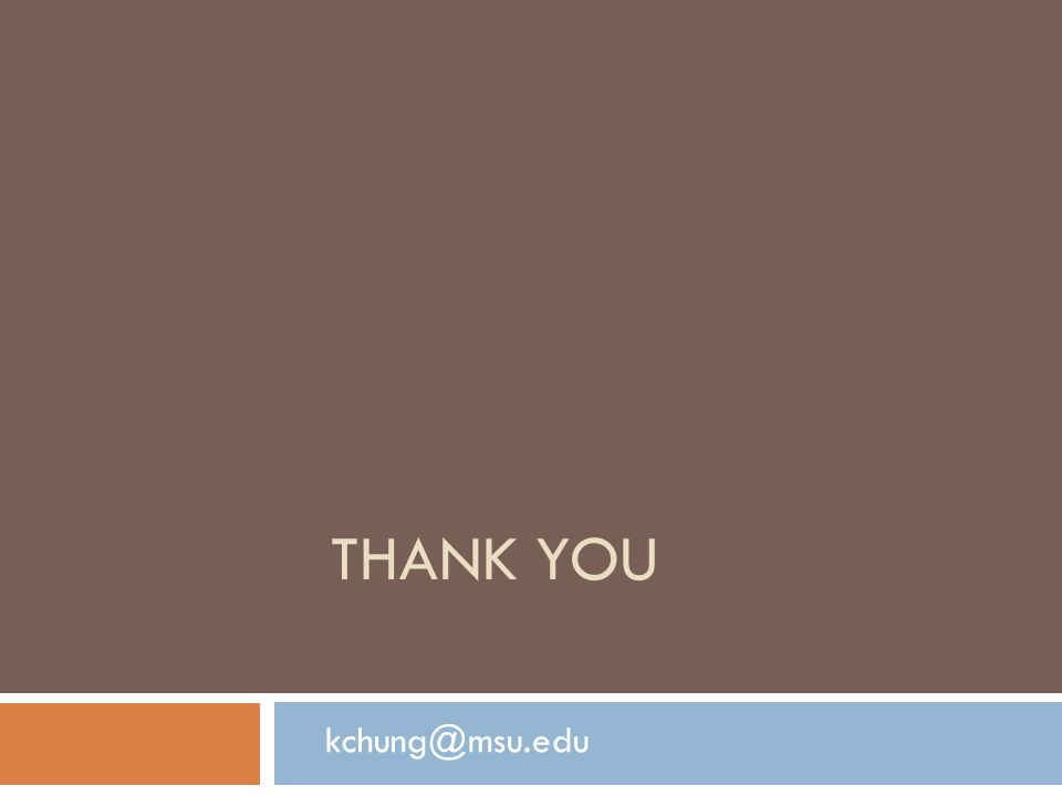 THANK YOU kchung@msu.edu