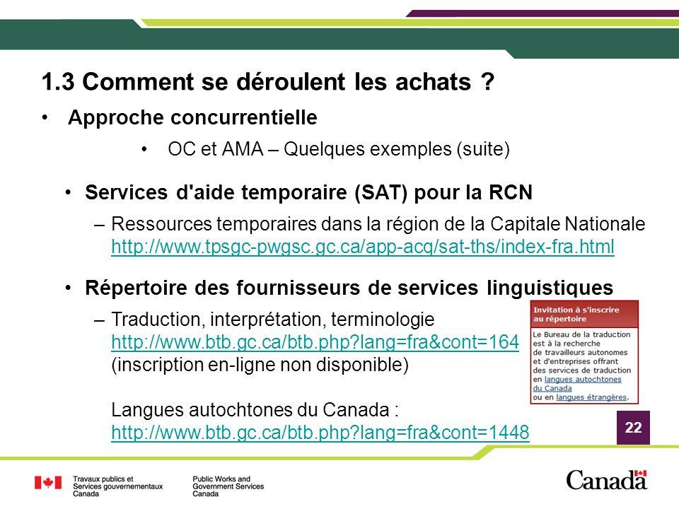 22 1.3 Comment se déroulent les achats ? Approche concurrentielle OC et AMA – Quelques exemples (suite) Services d'aide temporaire (SAT) pour la RCN –