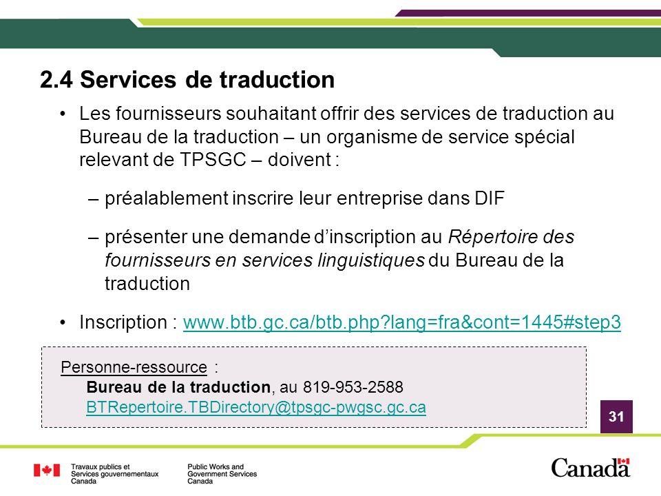 31 2.4 Services de traduction Les fournisseurs souhaitant offrir des services de traduction au Bureau de la traduction – un organisme de service spéci