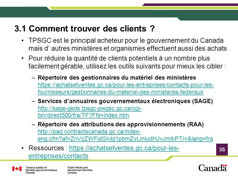 35 3.1 Comment trouver des clients ? TPSGC est le principal acheteur pour le gouvernement du Canada mais d autres ministères et organismes effectuent