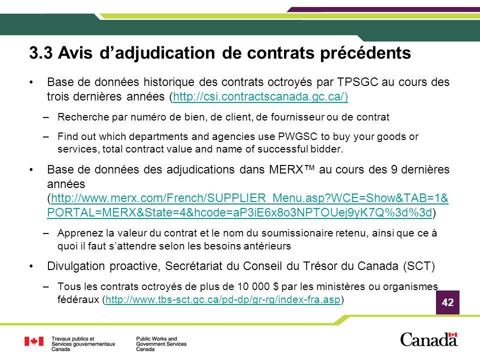 42 3.3 Avis dadjudication de contrats précédents Base de données historique des contrats octroyés par TPSGC au cours des trois dernières années (http: