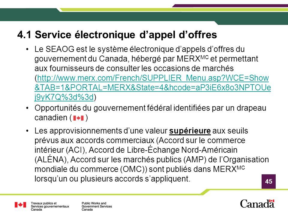 45 4.1 Service électronique dappel doffres Le SEAOG est le système électronique dappels doffres du gouvernement du Canada, hébergé par MERX MC et perm