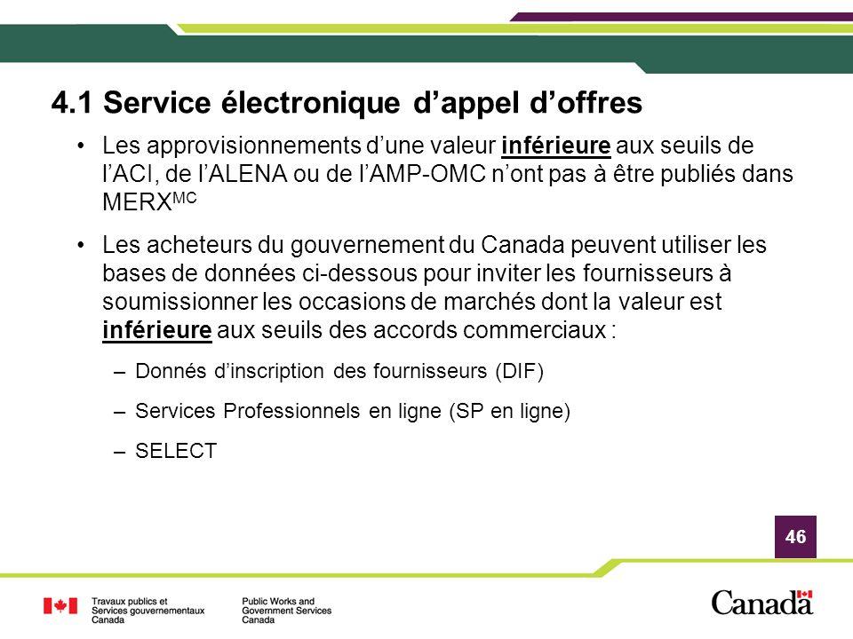 46 4.1 Service électronique dappel doffres Les approvisionnements dune valeur inférieure aux seuils de lACI, de lALENA ou de lAMP-OMC nont pas à être