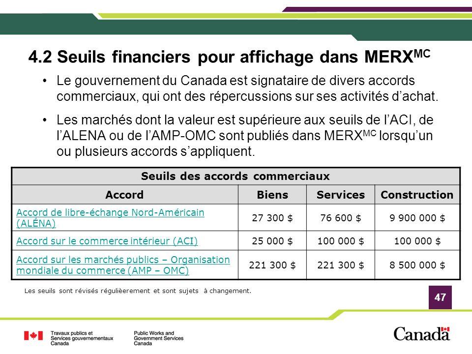 47 4.2 Seuils financiers pour affichage dans MERX MC Le gouvernement du Canada est signataire de divers accords commerciaux, qui ont des répercussions