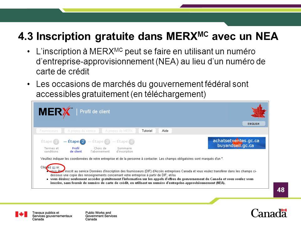 48 4.3 Inscription gratuite dans MERX MC avec un NEA Linscription à MERX MC peut se faire en utilisant un numéro dentreprise-approvisionnement (NEA) a
