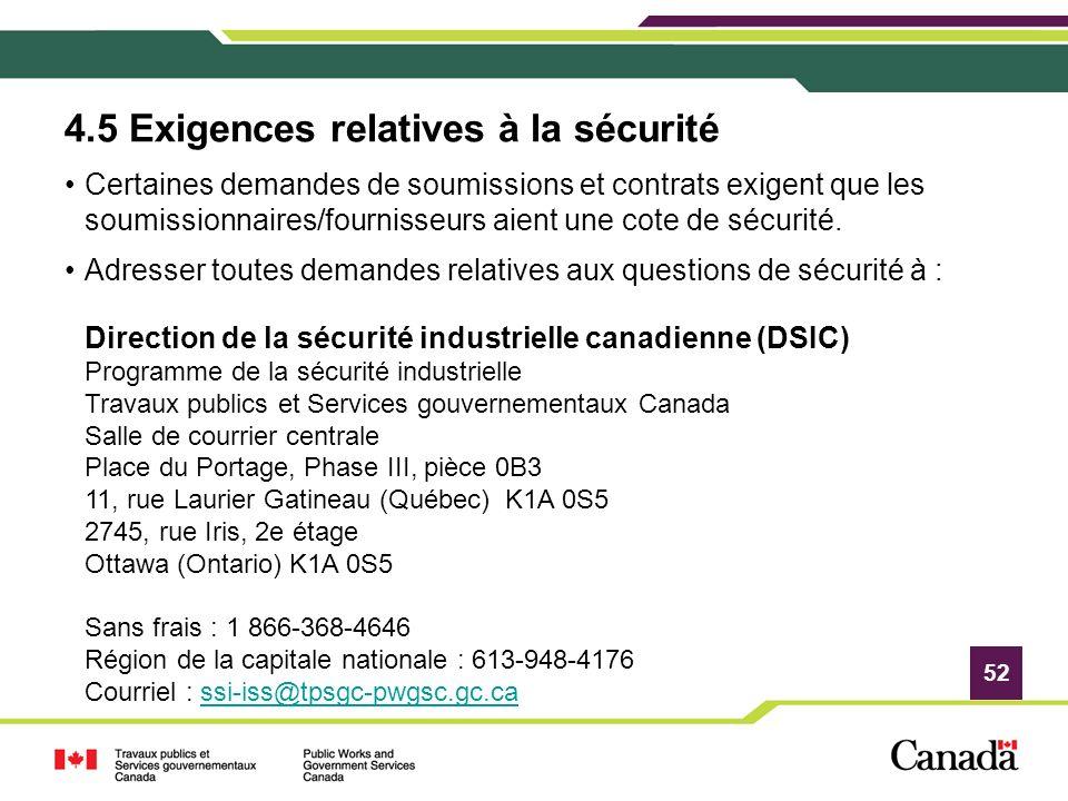 52 4.5 Exigences relatives à la sécurité Certaines demandes de soumissions et contrats exigent que les soumissionnaires/fournisseurs aient une cote de